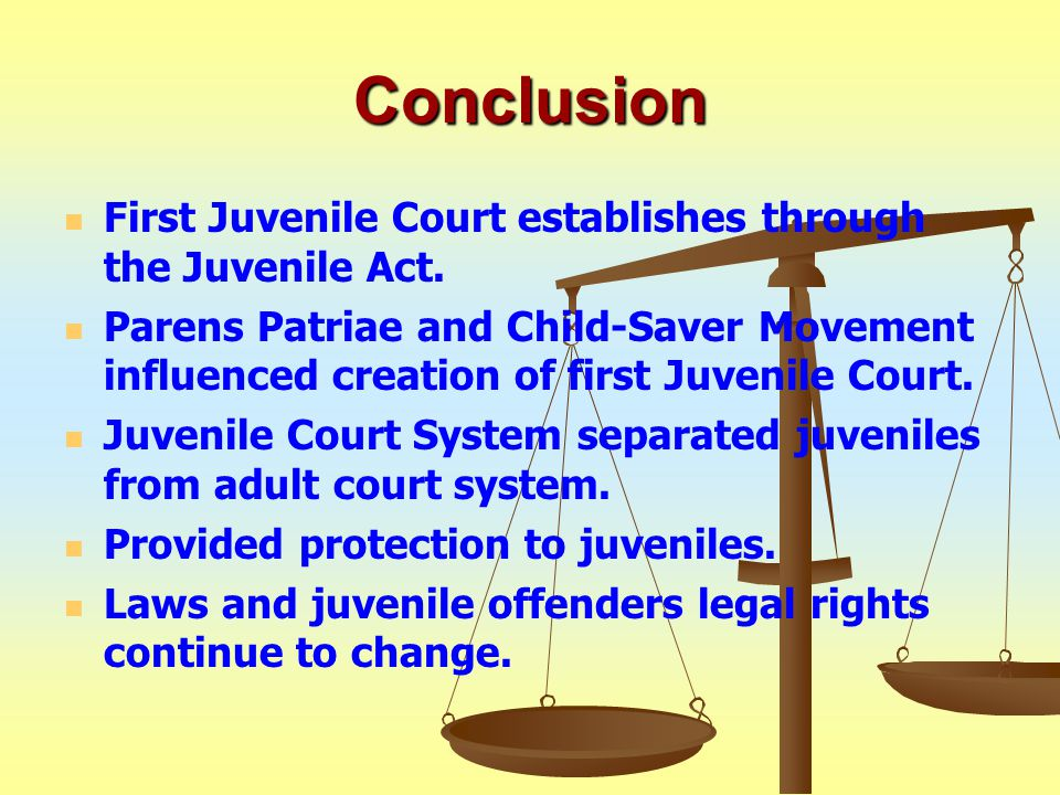 Conclusion First Juvenile Court establishes through the Juvenile Act.