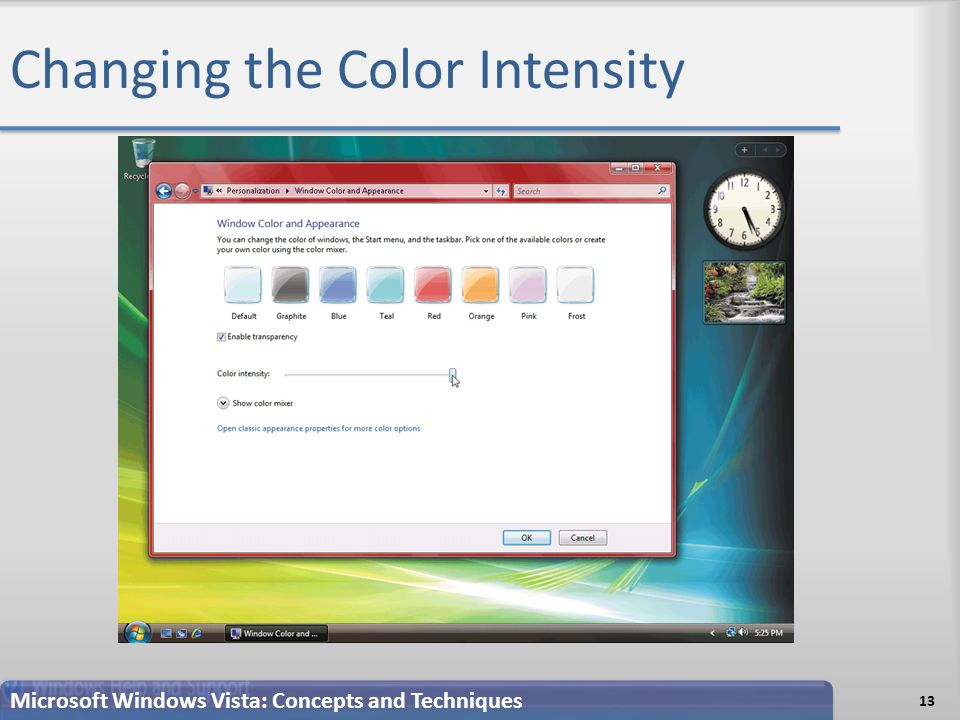 Changing the Color Intensity 13 Microsoft Windows Vista: Concepts and Techniques