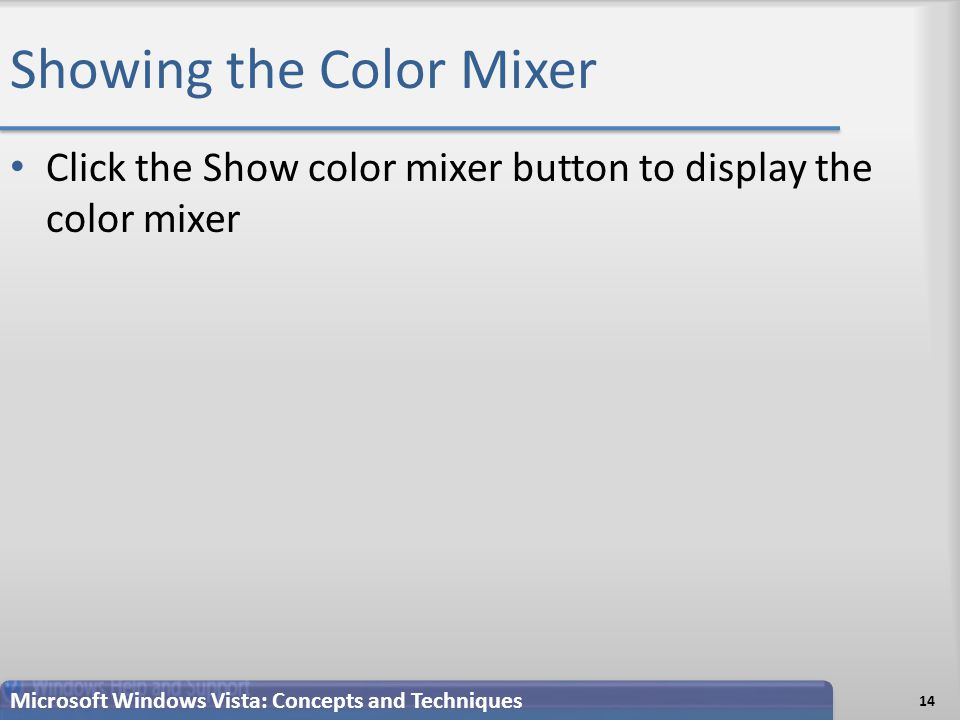 Showing the Color Mixer Click the Show color mixer button to display the color mixer 14 Microsoft Windows Vista: Concepts and Techniques