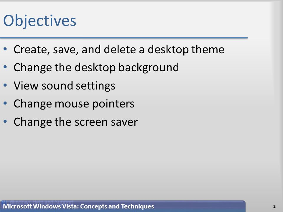 Objectives Create, save, and delete a desktop theme Change the desktop background View sound settings Change mouse pointers Change the screen saver 2 Microsoft Windows Vista: Concepts and Techniques
