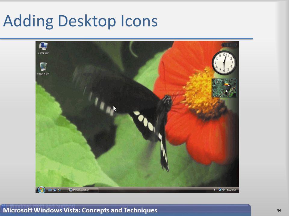 Adding Desktop Icons 44 Microsoft Windows Vista: Concepts and Techniques