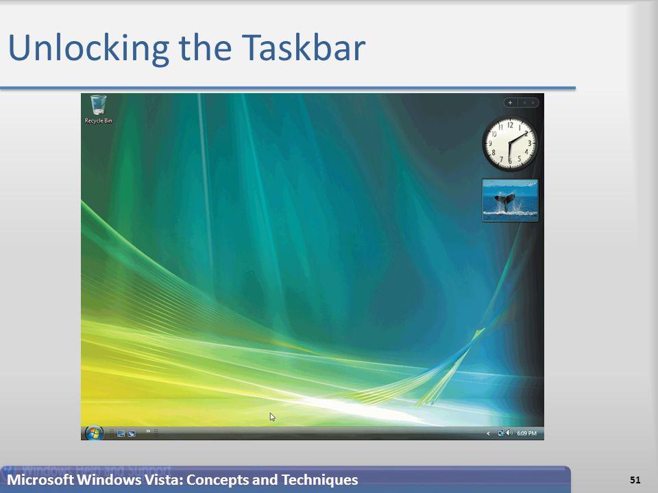 Unlocking the Taskbar 51 Microsoft Windows Vista: Concepts and Techniques