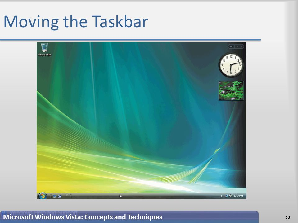 Moving the Taskbar 53 Microsoft Windows Vista: Concepts and Techniques
