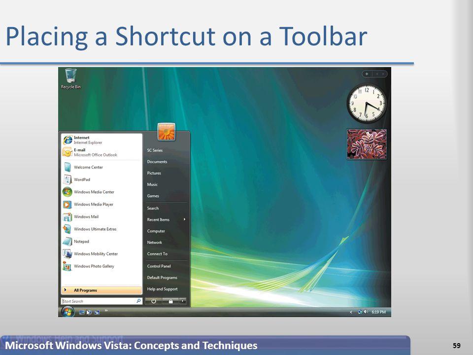 Placing a Shortcut on a Toolbar 59 Microsoft Windows Vista: Concepts and Techniques
