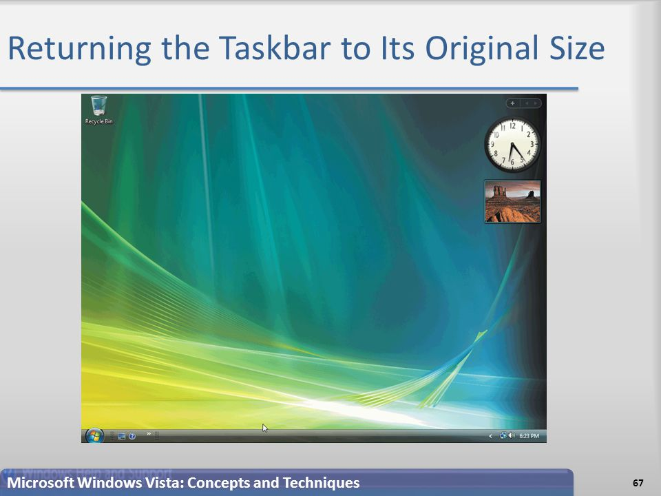 Returning the Taskbar to Its Original Size 67 Microsoft Windows Vista: Concepts and Techniques