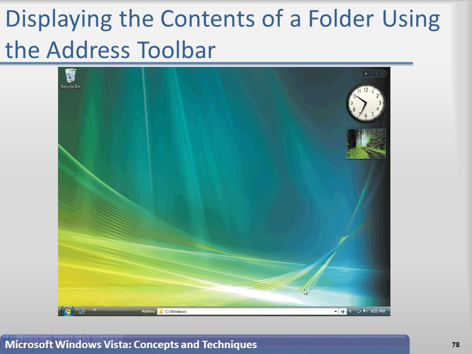 Displaying the Contents of a Folder Using the Address Toolbar 78 Microsoft Windows Vista: Concepts and Techniques