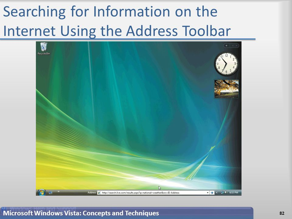 Searching for Information on the Internet Using the Address Toolbar 82 Microsoft Windows Vista: Concepts and Techniques