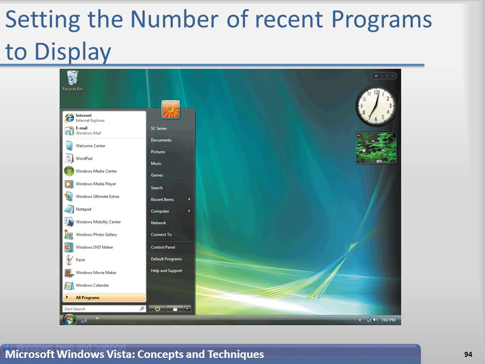 Setting the Number of recent Programs to Display Microsoft Windows Vista: Concepts and Techniques 94