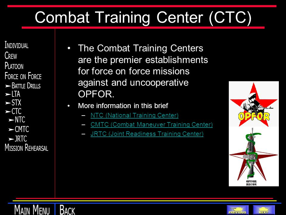 Combat Training Center (CTC) The Combat Training Centers are the premier establishments for force on force missions against and uncooperative OPFOR.