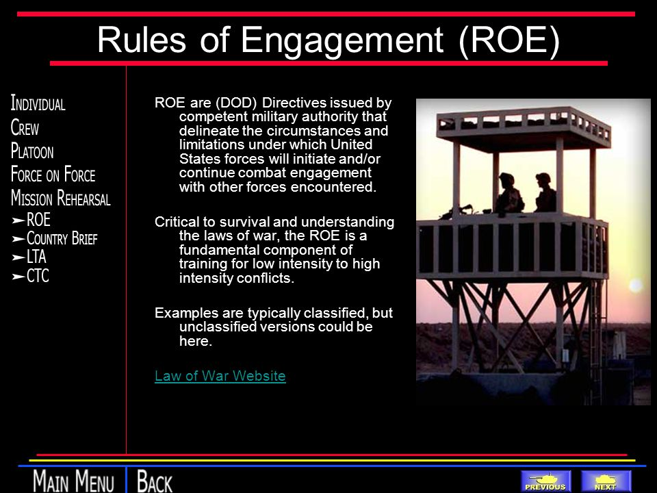 Rules of Engagement (ROE) ROE are (DOD) Directives issued by competent military authority that delineate the circumstances and limitations under which United States forces will initiate and/or continue combat engagement with other forces encountered.