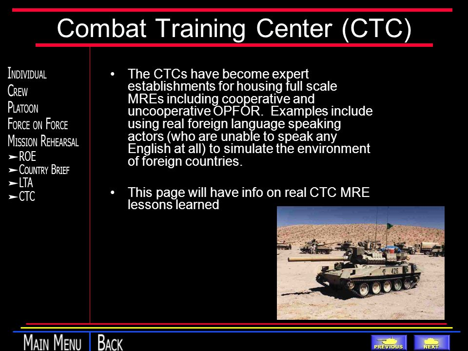 Combat Training Center (CTC) The CTCs have become expert establishments for housing full scale MREs including cooperative and uncooperative OPFOR.