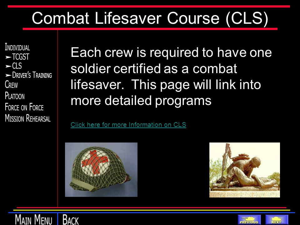 Combat Lifesaver Course (CLS) Each crew is required to have one soldier certified as a combat lifesaver.