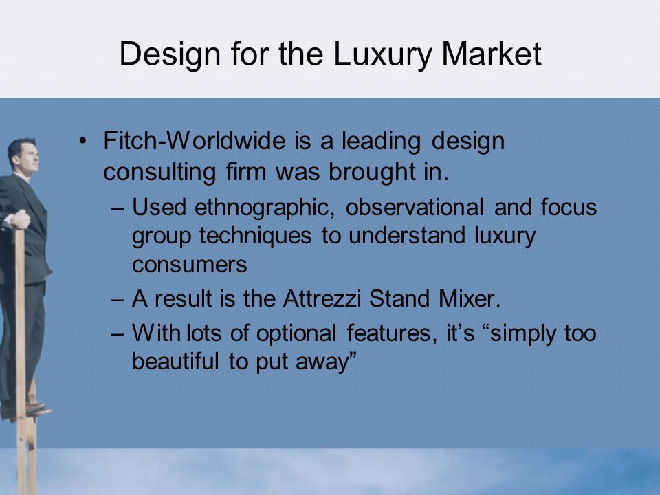 Design for the Luxury Market Fitch-Worldwide is a leading design consulting firm was brought in.