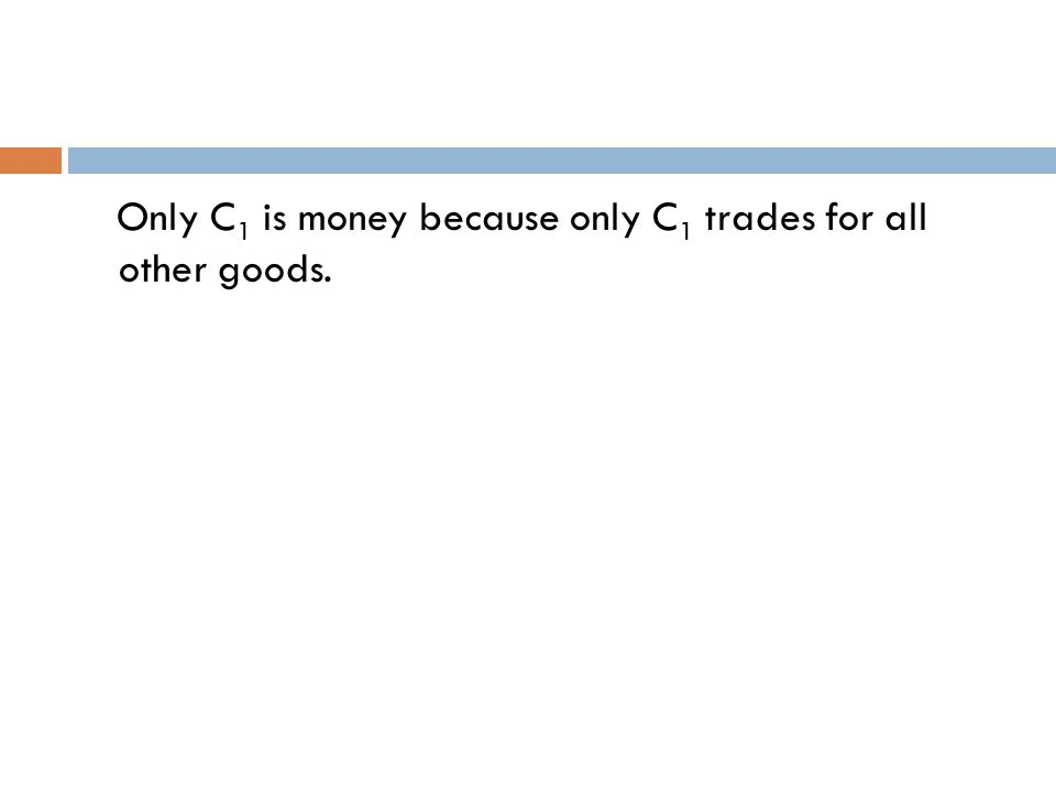 Only C 1 is money because only C 1 trades for all other goods.