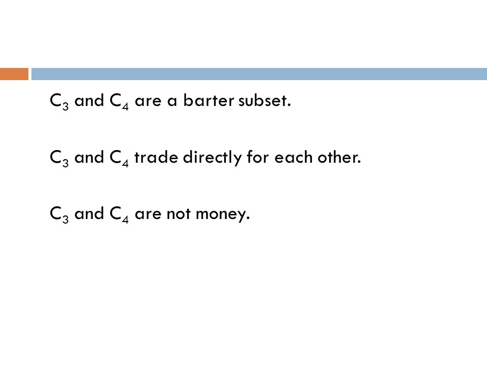 C 3 and C 4 are a barter subset. C 3 and C 4 trade directly for each other.