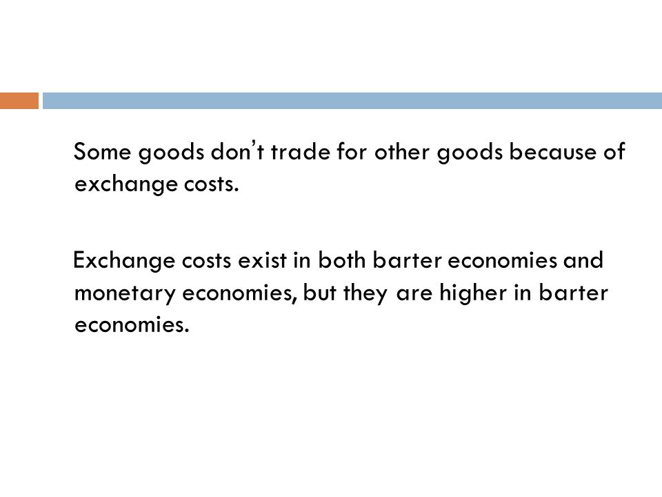 Some goods don't trade for other goods because of exchange costs.