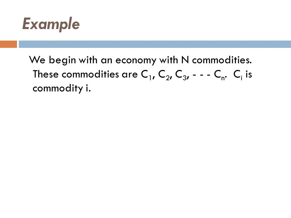 Example We begin with an economy with N commodities.