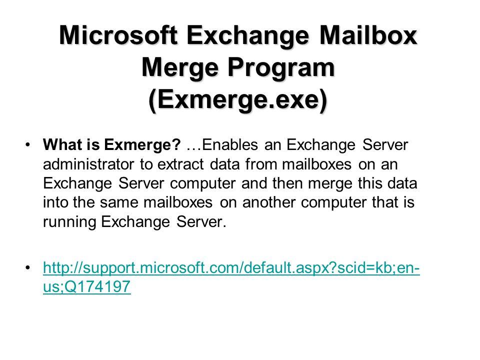 Microsoft Exchange Mailbox Merge Program (Exmerge.exe) What is Exmerge.