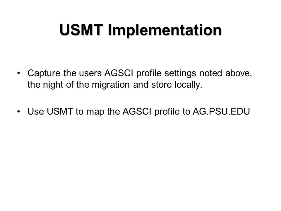 USMT Implementation Capture the users AGSCI profile settings noted above, the night of the migration and store locally.