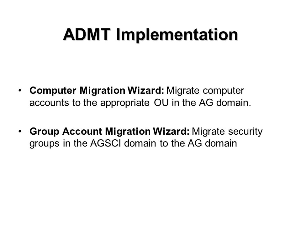 ADMT Implementation Computer Migration Wizard: Migrate computer accounts to the appropriate OU in the AG domain.