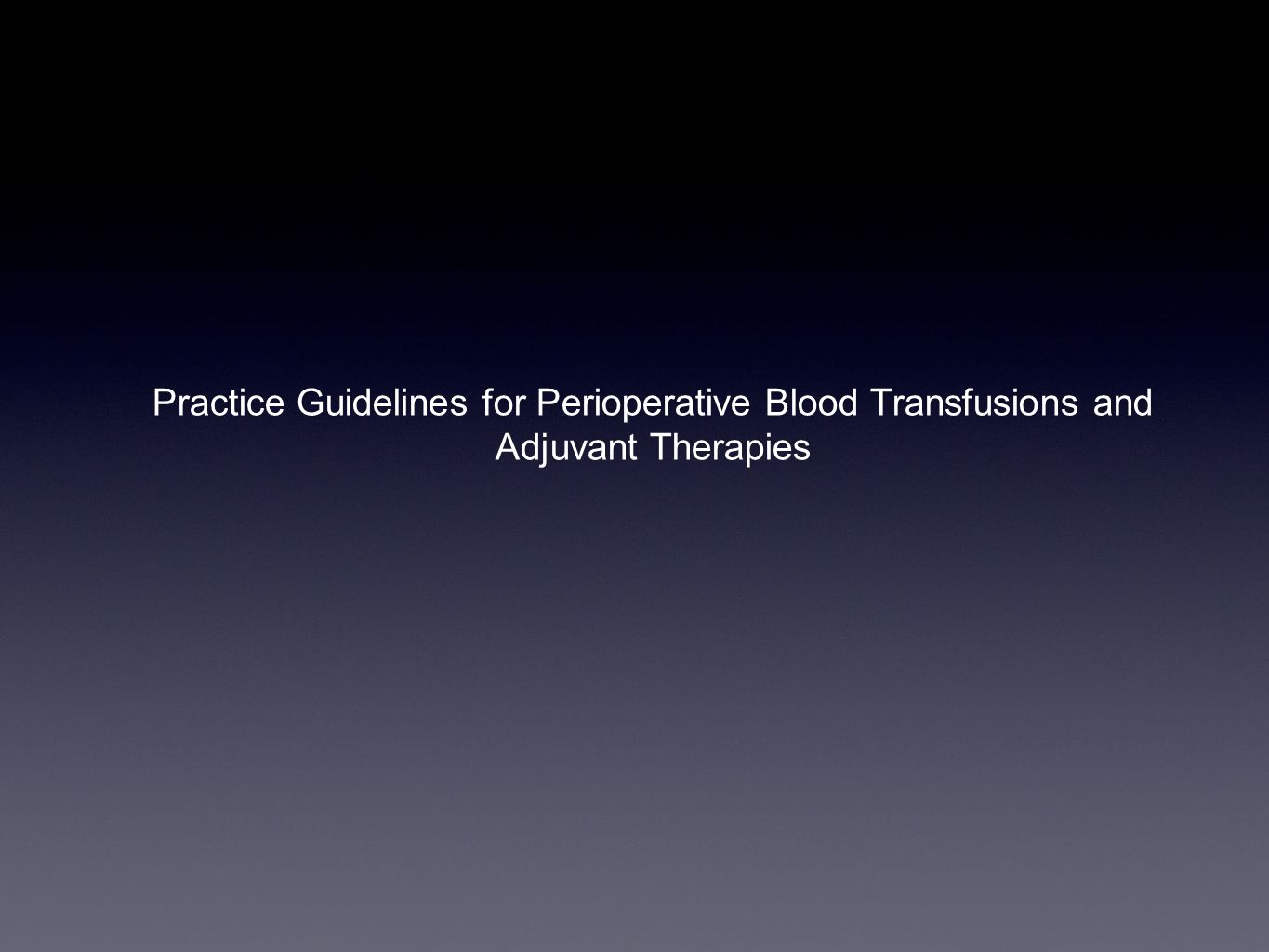 Practice Guidelines for Perioperative Blood Transfusions and Adjuvant Therapies