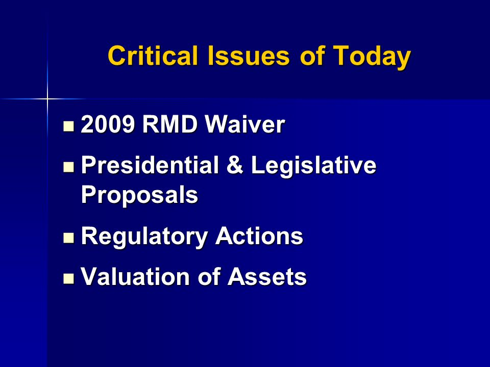 2009 RMD Waiver Worker, Retiree and Employer Recovery Act of 2008, signed into law December 23, 2008, waives any RMD from an IRA for 2009.