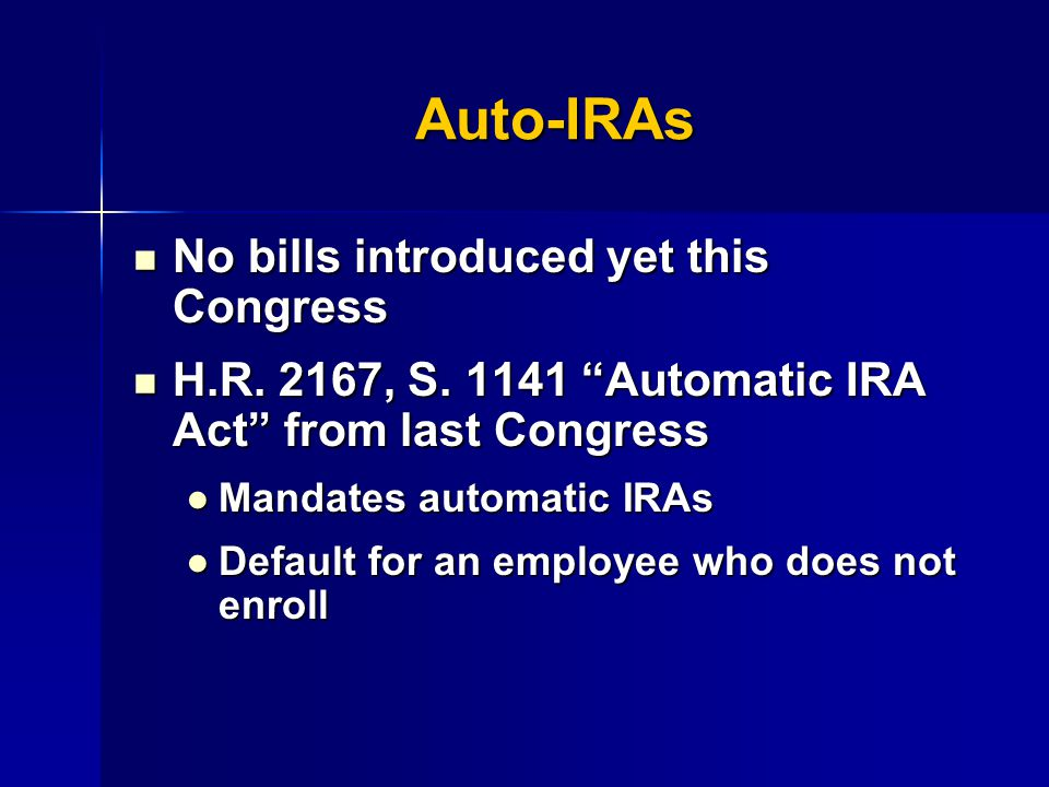 Auto-IRAs No bills introduced yet this Congress No bills introduced yet this Congress H.R.