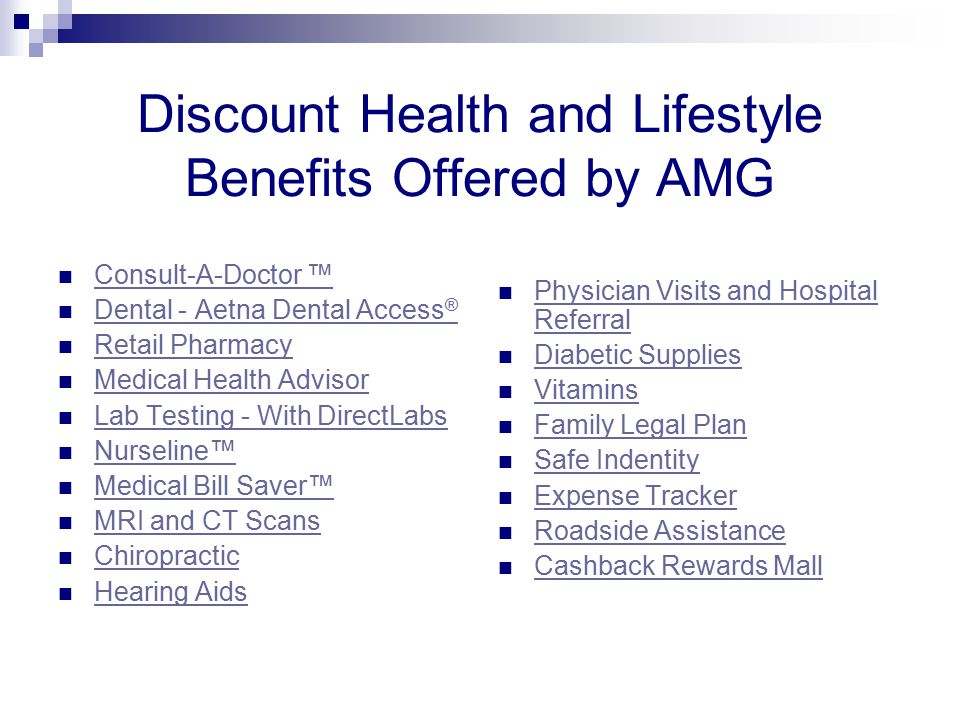 Discount Health and Lifestyle Benefits Offered by AMG Consult-A-Doctor ™ Dental - Aetna Dental Access ® Dental - Aetna Dental Access ® Retail Pharmacy