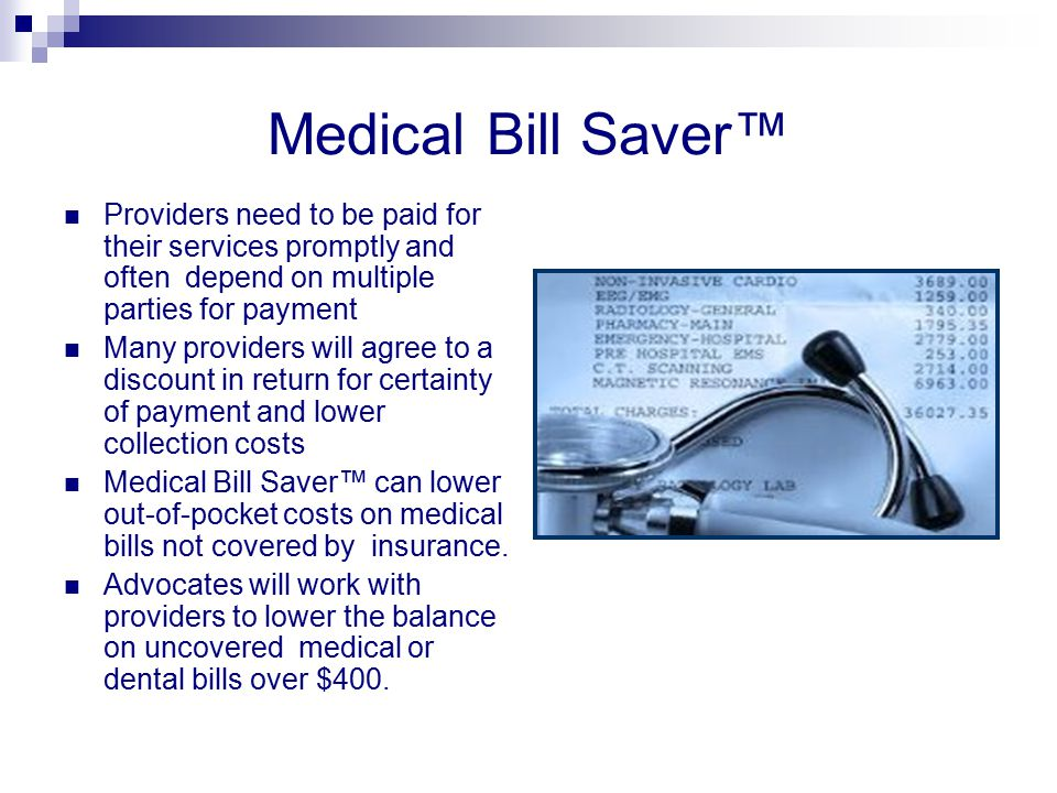 Medical Bill Saver™ Providers need to be paid for their services promptly and often depend on multiple parties for payment Many providers will agree t