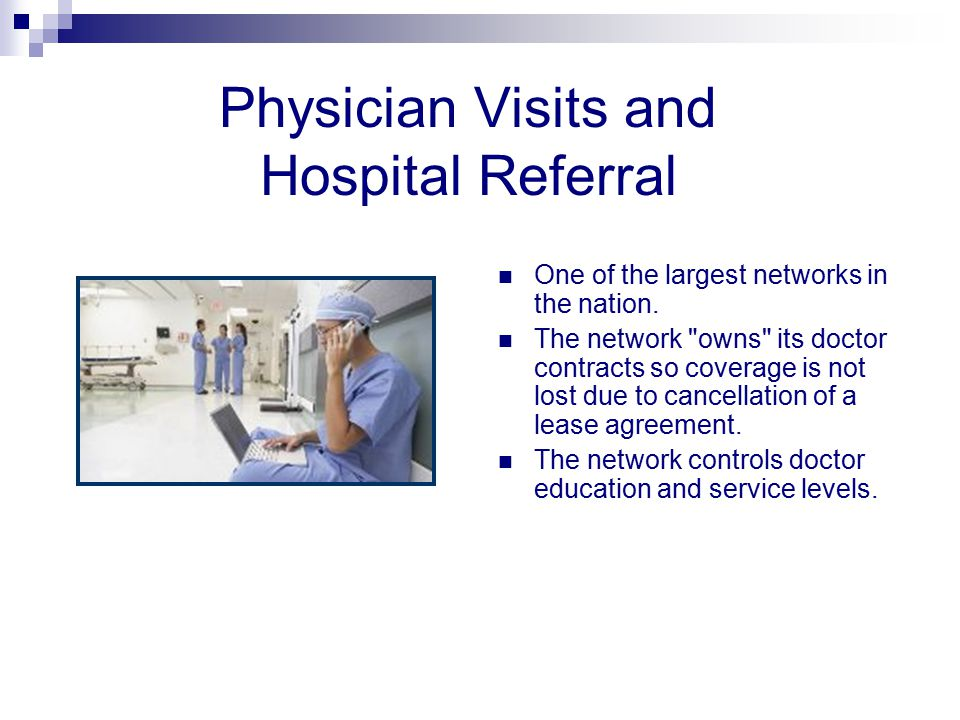 Physician Visits and Hospital Referral One of the largest networks in the nation. The network