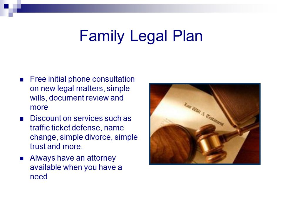 Family Legal Plan Free initial phone consultation on new legal matters, simple wills, document review and more Discount on services such as traffic ti