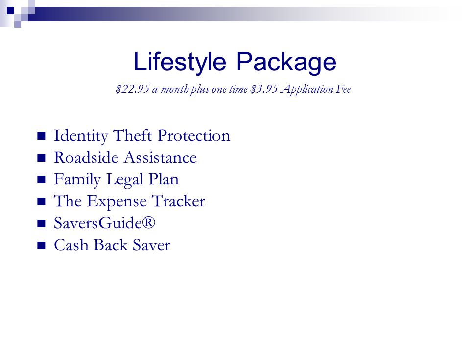 Lifestyle Package Identity Theft Protection Roadside Assistance Family Legal Plan The Expense Tracker SaversGuide® Cash Back Saver $22.95 a month plus