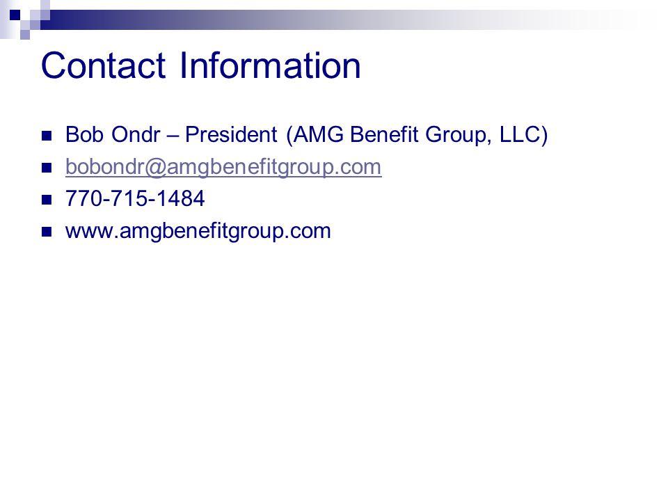 Contact Information Bob Ondr – President (AMG Benefit Group, LLC) bobondr@amgbenefitgroup.com 770-715-1484 www.amgbenefitgroup.com