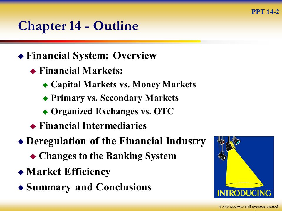 © 2003 McGraw-Hill Ryerson Limited Chapter 14 - Outline  Financial System: Overview  Financial Markets:  Capital Markets vs.