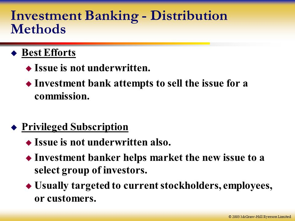 © 2003 McGraw-Hill Ryerson Limited Investment Banking - Distribution Methods  Best Efforts  Issue is not underwritten.