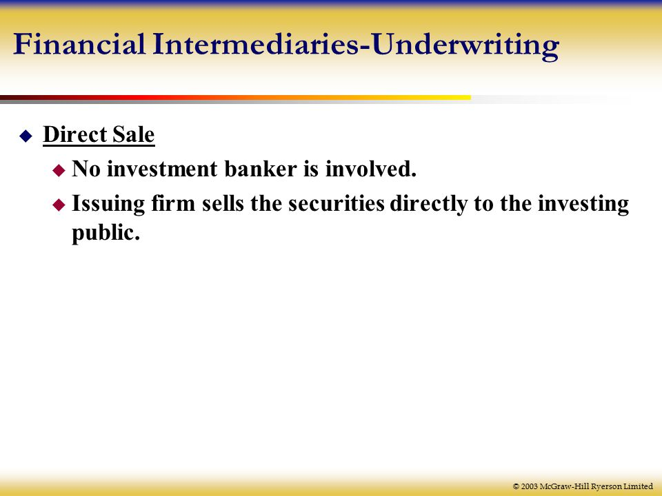 © 2003 McGraw-Hill Ryerson Limited Financial Intermediaries-Underwriting  Direct Sale  No investment banker is involved.
