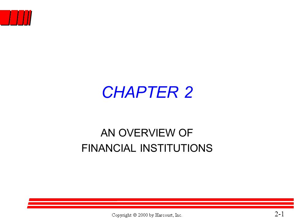 2-1 CHAPTER 2 AN OVERVIEW OF FINANCIAL INSTITUTIONS