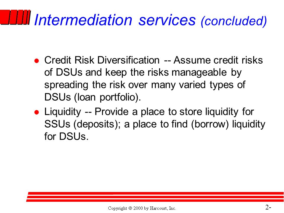 2- 14 Intermediation services (concluded) l Credit Risk Diversification -- Assume credit risks of DSUs and keep the risks manageable by spreading the risk over many varied types of DSUs (loan portfolio).