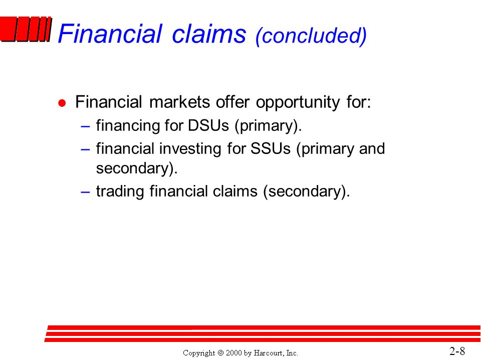 2-8 Financial claims (concluded) l Financial markets offer opportunity for: –financing for DSUs (primary).