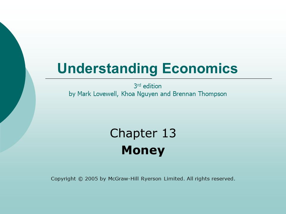 Understanding Economics Chapter 13 Money Copyright © 2005 by McGraw-Hill Ryerson Limited.