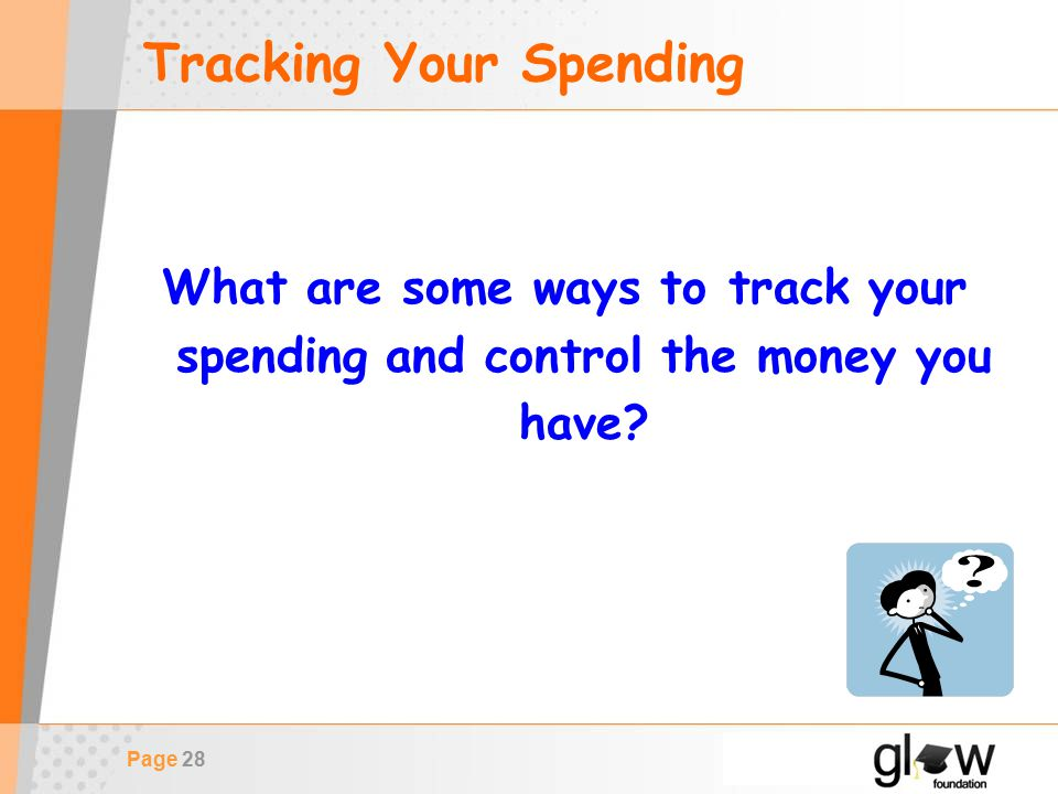 Page 28 Tracking Your Spending What are some ways to track your spending and control the money you have