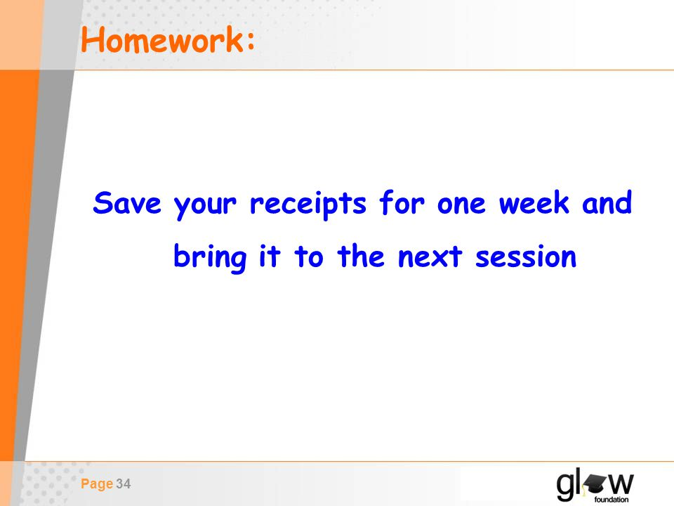 Page 34 Homework: Save your receipts for one week and bring it to the next session