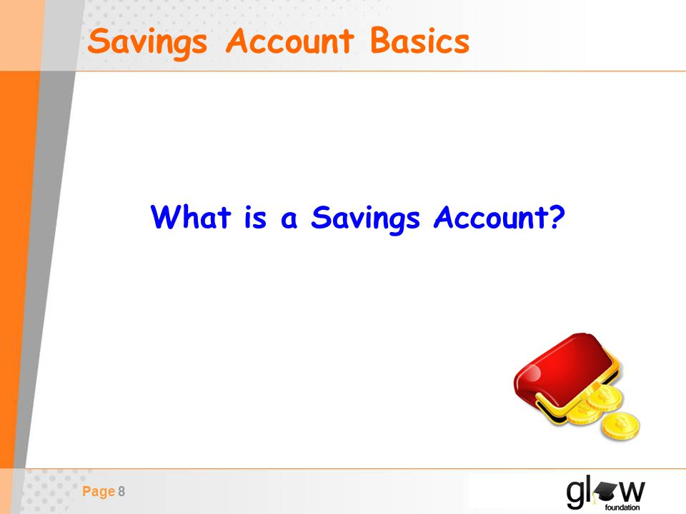 Page 8 Savings Account Basics What is a Savings Account