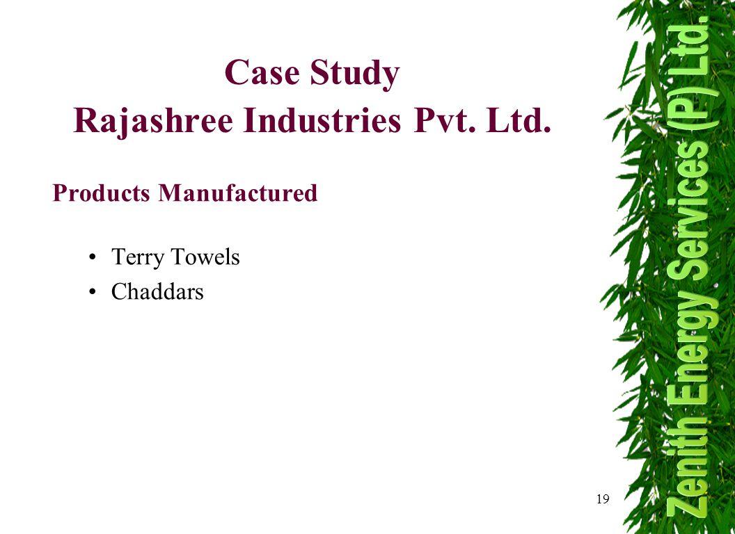 19 Case Study Rajashree Industries Pvt. Ltd. Products Manufactured Terry Towels Chaddars
