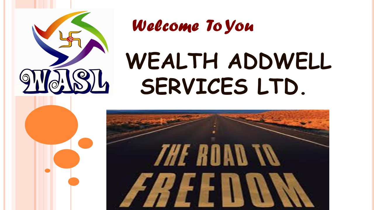 To developing Your ADDWELL Family, offer you a Best Business Opportunity which is at Low cost, No risk, Life Time income in your Little time work, Ope