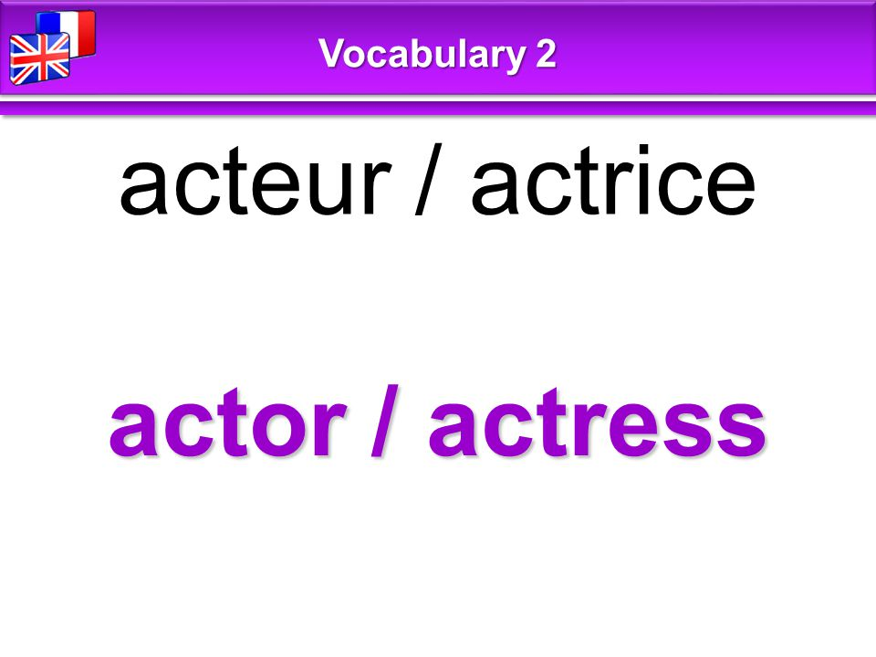 actor / actress acteur / actrice Vocabulary 2