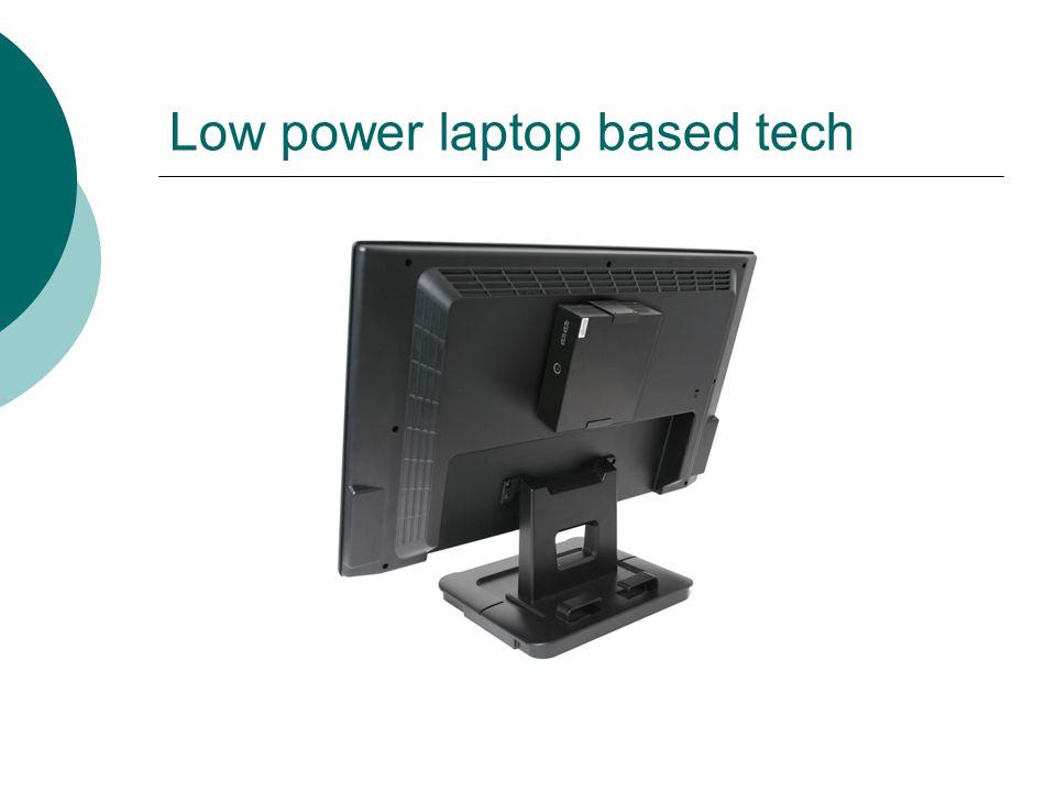 Low power laptop based tech