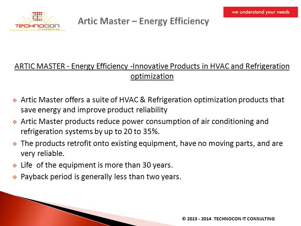 ARTIC MASTER - Energy Efficiency -Innovative Products in HVAC and Refrigeration optimization  Artic Master offers a suite of HVAC & Refrigeration optimization products that save energy and improve product reliability  Artic Master products reduce power consumption of air conditioning and refrigeration systems by up to 20 to 35%.