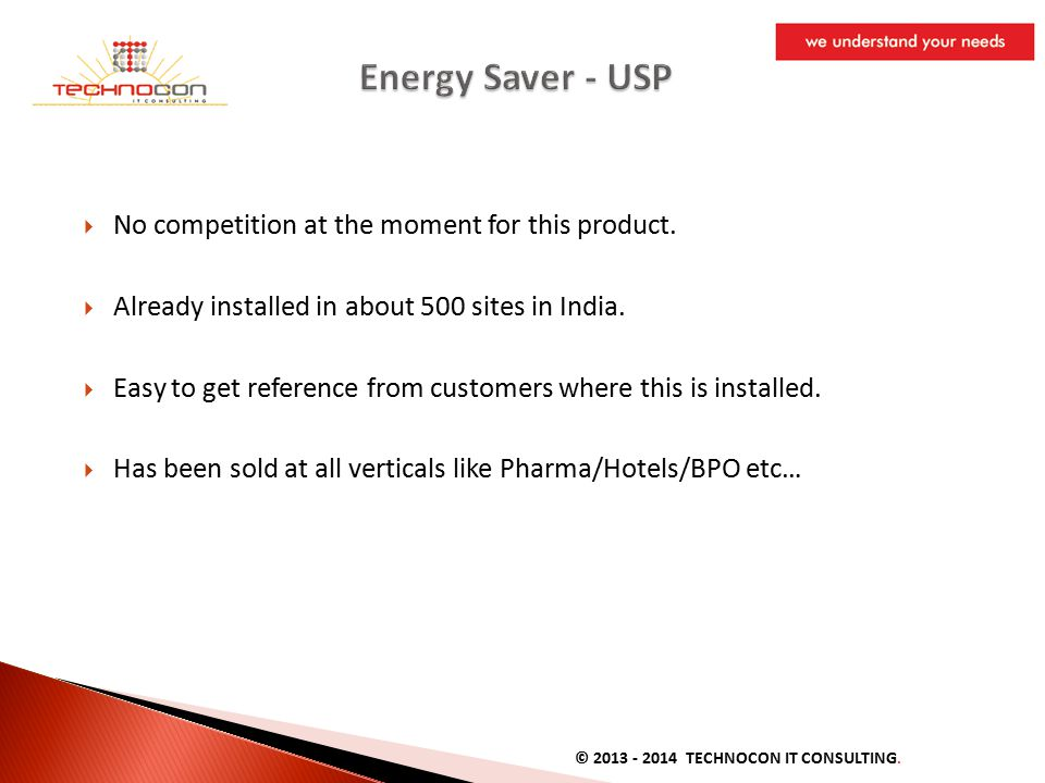  No competition at the moment for this product. Already installed in about 500 sites in India.