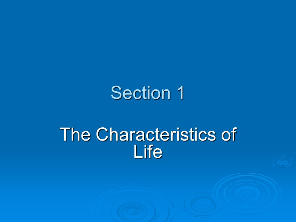 Section 1 The Characteristics of Life